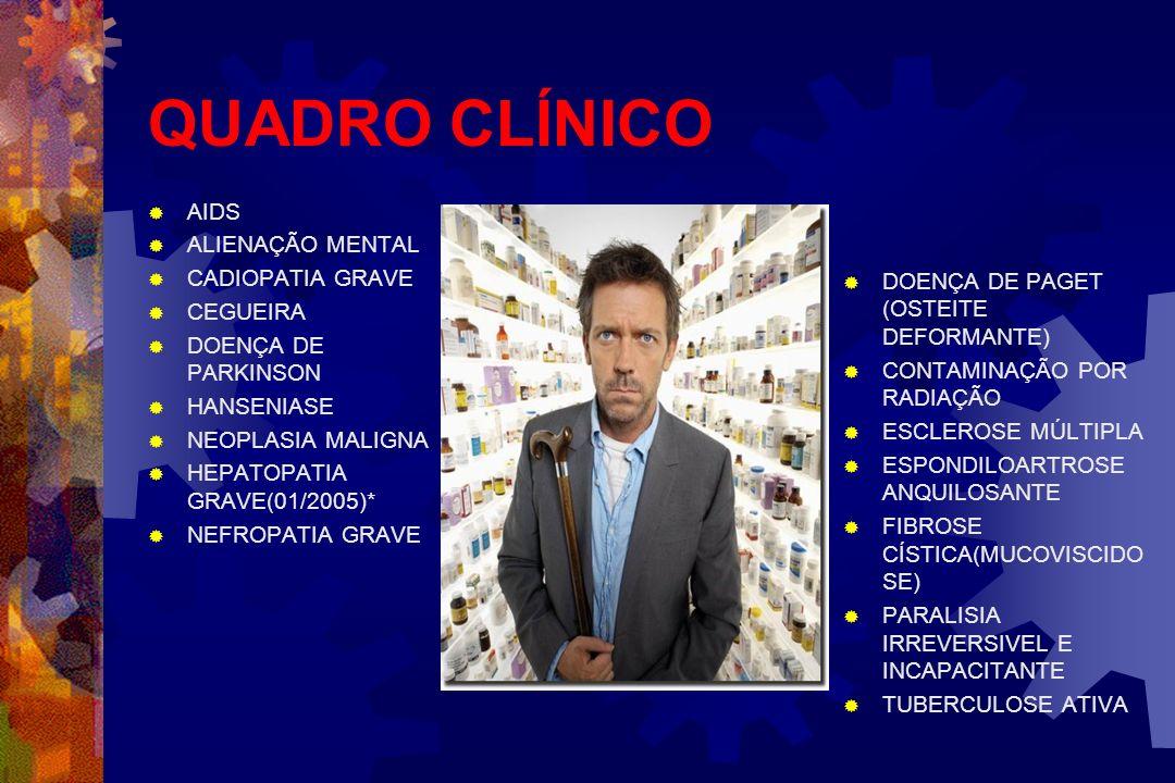 QUADRO CLÍNICO AIDS ALIENAÇÃO MENTAL CADIOPATIA GRAVE CEGUEIRA DOENÇA DE PARKINSON HANSENIASE NEOPLASIA MALIGNA HEPATOPATIA GRAVE(01/2005)* NEFROPATIA