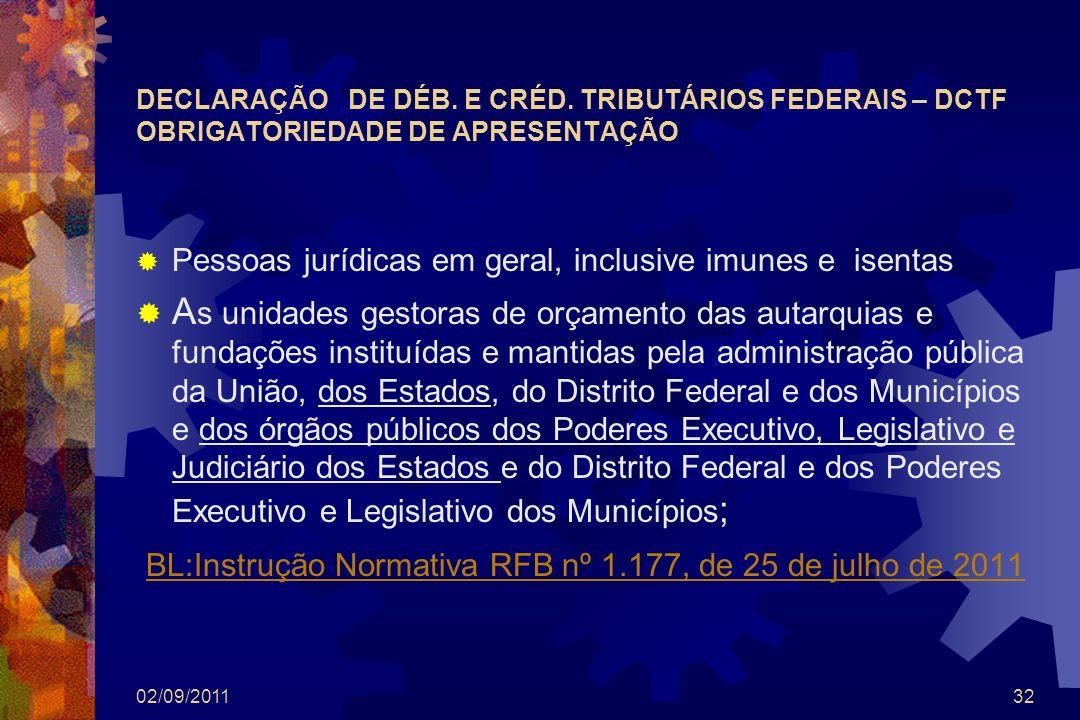 DECLARAÇÃO DE DÉB. E CRÉD. TRIBUTÁRIOS FEDERAIS – DCTF OBRIGATORIEDADE DE APRESENTAÇÃO Pessoas jurídicas em geral, inclusive imunes e isentas A s unid