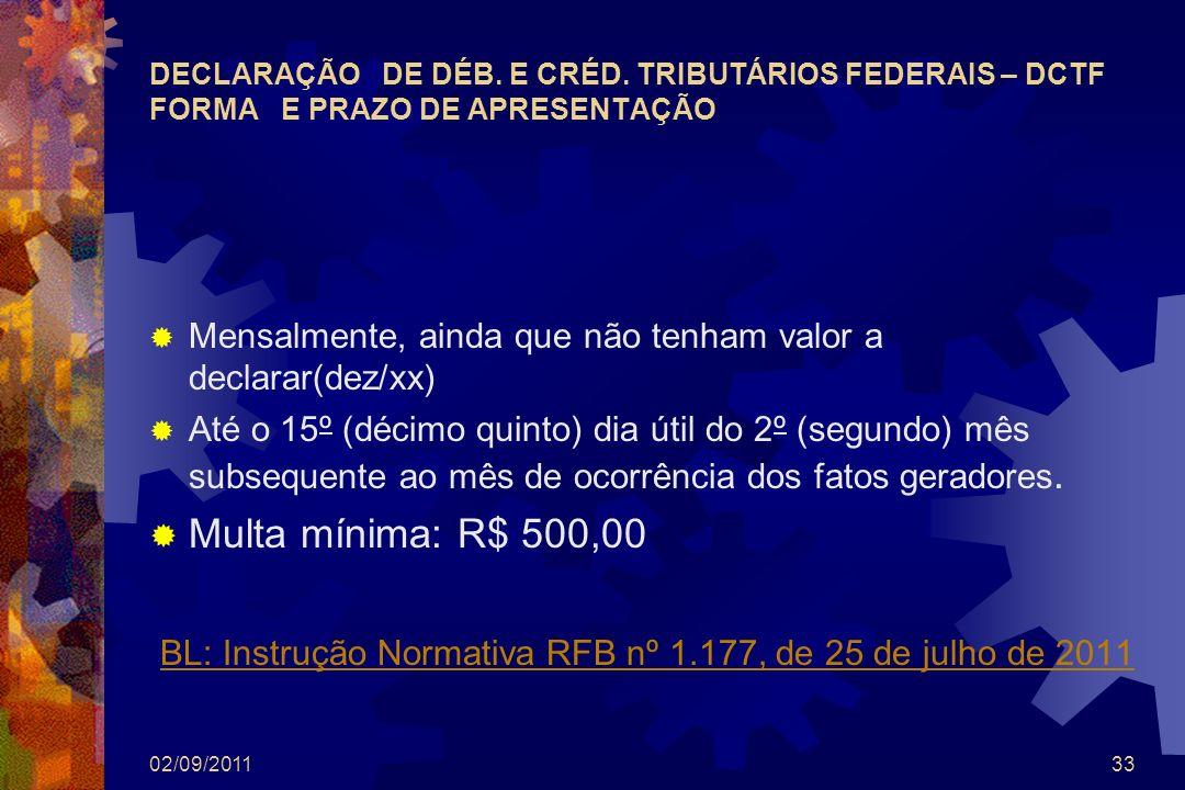 DECLARAÇÃO DE DÉB. E CRÉD. TRIBUTÁRIOS FEDERAIS – DCTF FORMA E PRAZO DE APRESENTAÇÃO Mensalmente, ainda que não tenham valor a declarar(dez/xx) Até o