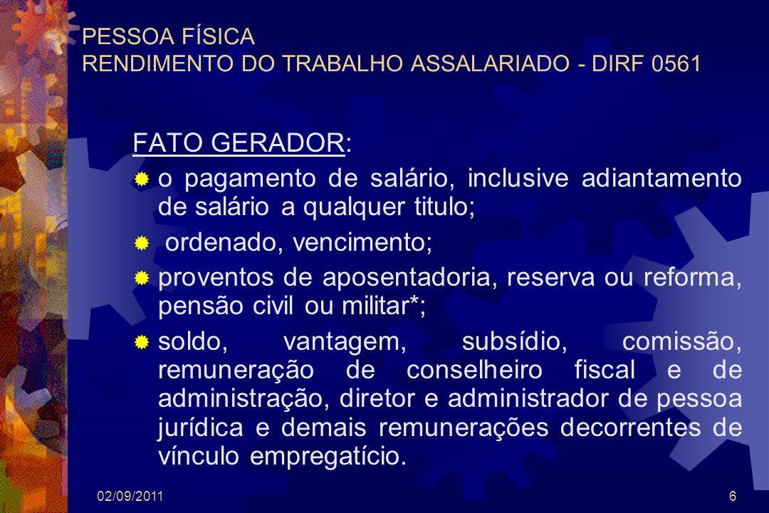 02/09/20116 PESSOA FÍSICA RENDIMENTO DO TRABALHO ASSALARIADO - DIRF 0561 FATO GERADOR: o pagamento de salário, inclusive adiantamento de salário a qua