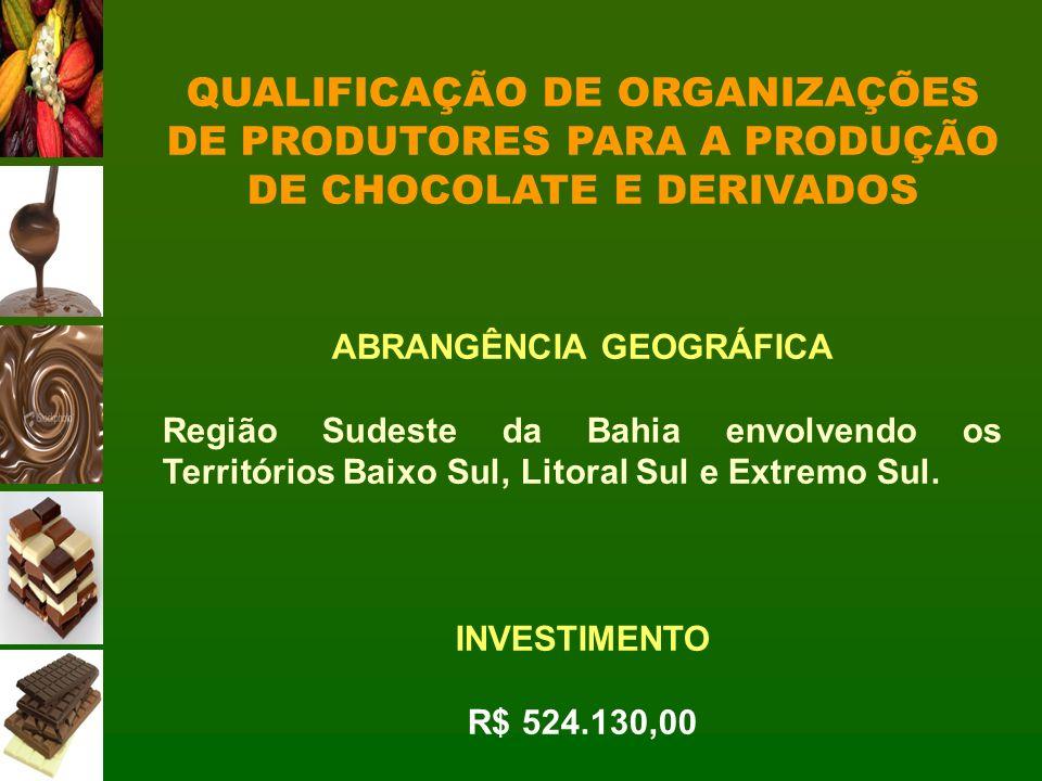 QUALIFICAÇÃO DE ORGANIZAÇÕES DE PRODUTORES PARA A PRODUÇÃO DE CHOCOLATE E DERIVADOS ABRANGÊNCIA GEOGRÁFICA Região Sudeste da Bahia envolvendo os Terri