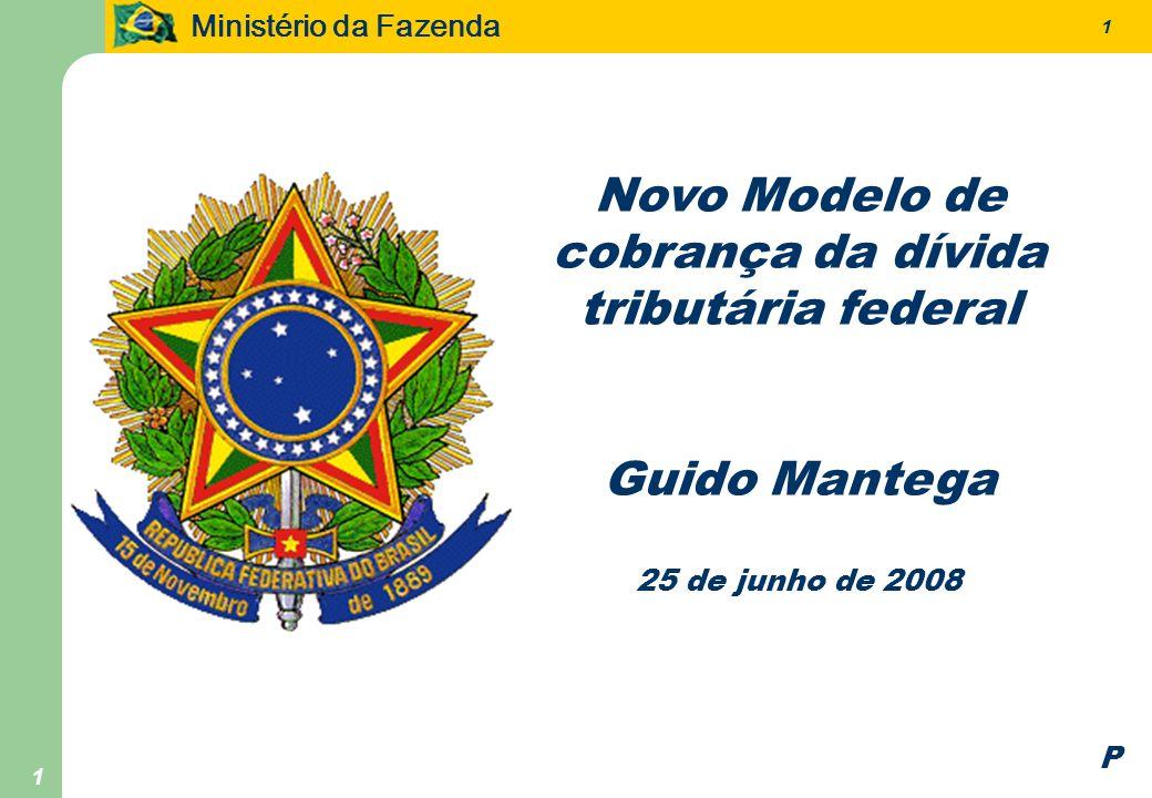 Ministério da Fazenda 1 1 Novo Modelo de cobrança da dívida tributária federal Guido Mantega 25 de junho de 2008 P