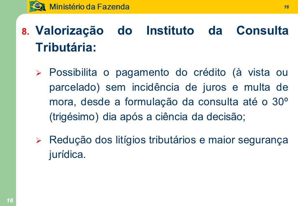 Ministério da Fazenda 16 8. Valorização do Instituto da Consulta Tributária: Possibilita o pagamento do crédito (à vista ou parcelado) sem incidência