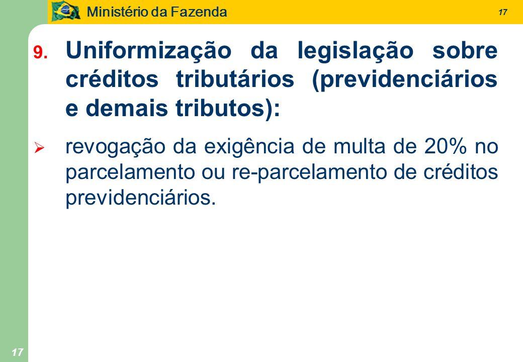 Ministério da Fazenda 17 9. Uniformização da legislação sobre créditos tributários (previdenciários e demais tributos): revogação da exigência de mult