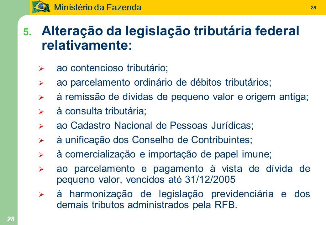 Ministério da Fazenda 28 5. Alteração da legislação tributária federal relativamente: ao contencioso tributário; ao parcelamento ordinário de débitos