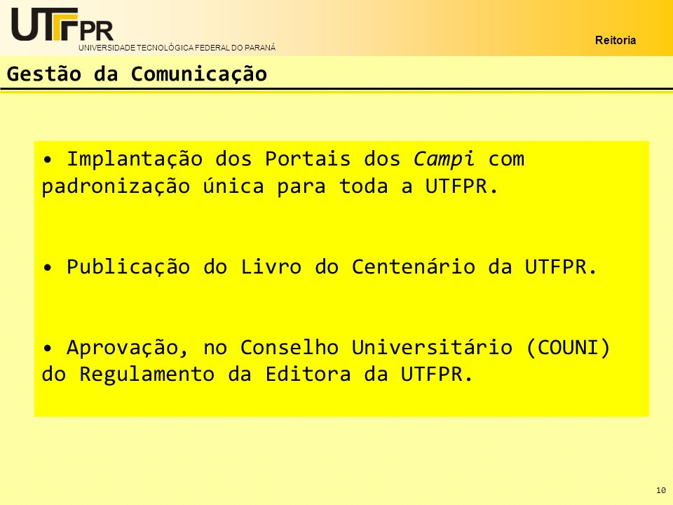 UNIVERSIDADE TECNOLÓGICA FEDERAL DO PARANÁ Reitoria 10 Implantação dos Portais dos Campi com padronização única para toda a UTFPR. Publicação do Livro