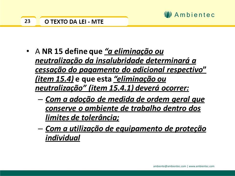 22 O ESPIRITO DA LEI - MTE A NR 15 determina que sejam mantidas salubres as condições de trabalho e, caso contrário, que seja pago ao empregado, um ad