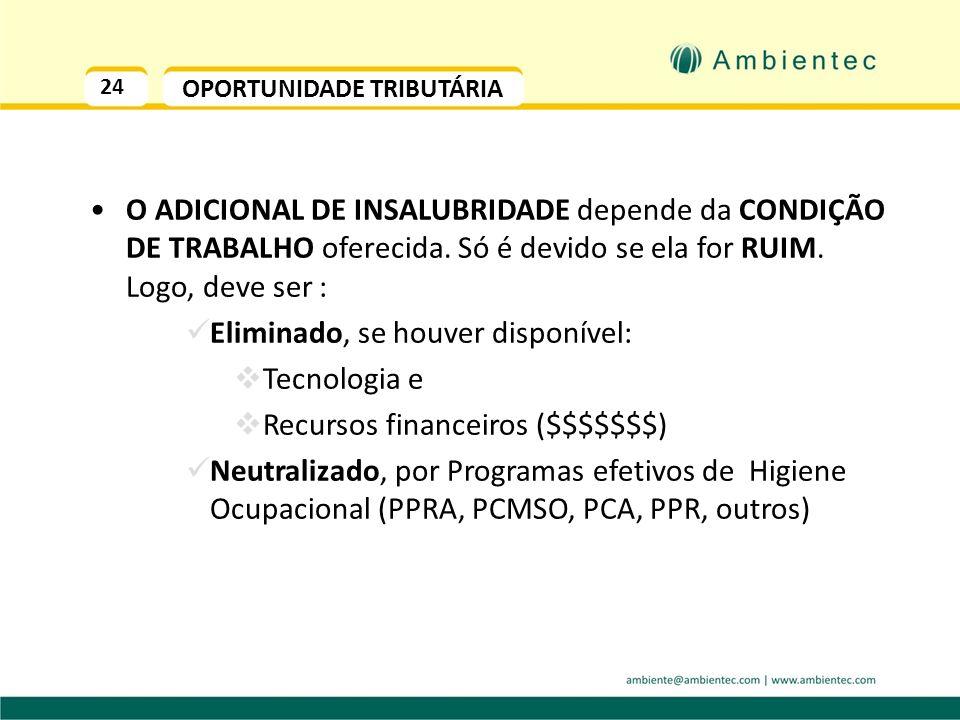 23 O TEXTO DA LEI - MTE A NR 15 define que a eliminação ou neutralização da insalubridade determinará a cessação do pagamento do adicional respectivo
