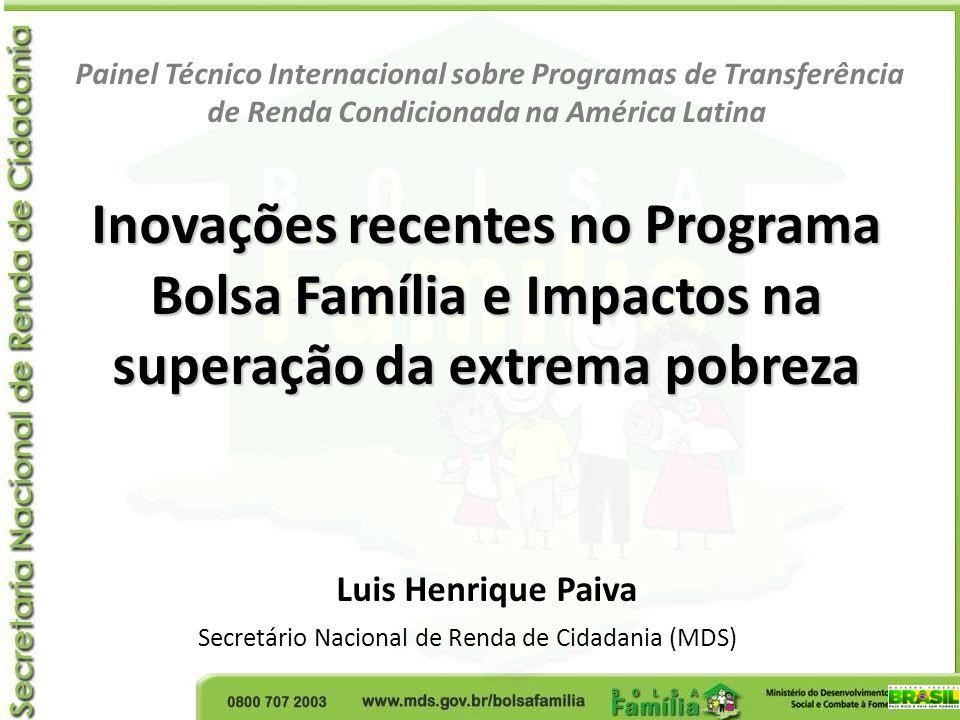 Inovações recentes no Programa Bolsa Família e Impactos na superação da extrema pobreza Painel Técnico Internacional sobre Programas de Transferência