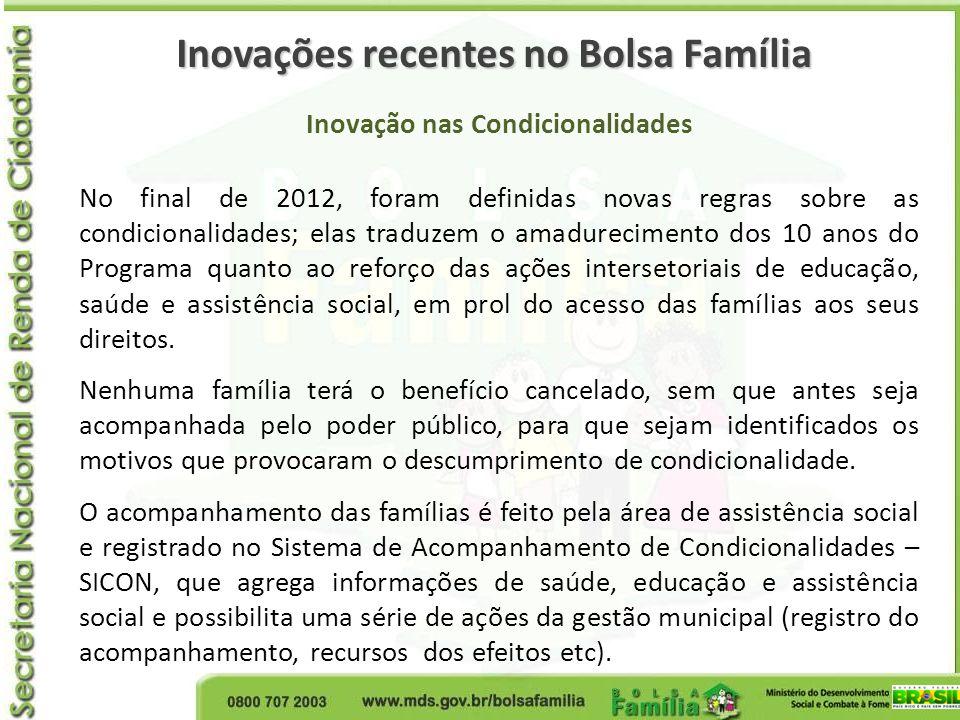 Inovação nas Condicionalidades No final de 2012, foram definidas novas regras sobre as condicionalidades; elas traduzem o amadurecimento dos 10 anos d