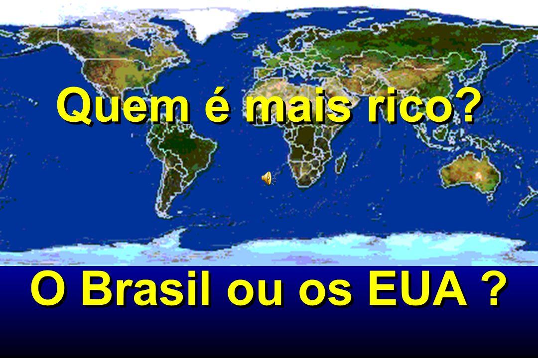 Quem é mais rico? O Brasil ou os EUA ? Quem é mais rico? O Brasil ou os EUA ?