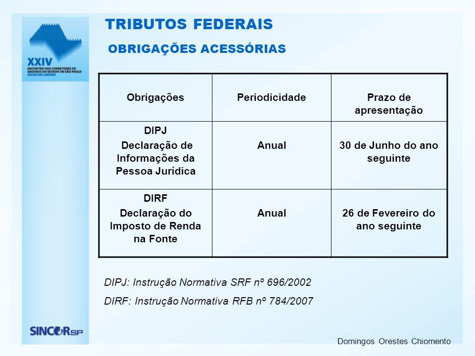Domingos Orestes Chiomento OBRIGAÇÕES ACESSÓRIAS ObrigaçõesPeriodicidadePrazo de apresentação DIPJ Declaração de Informações da Pessoa Jurídica Anual3