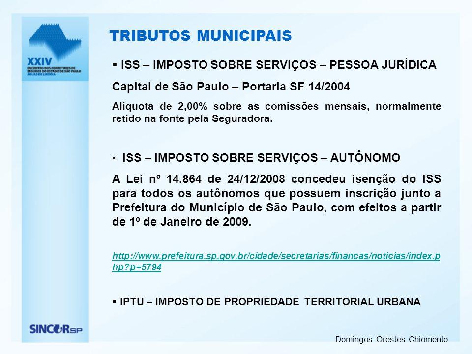 Domingos Orestes Chiomento TRIBUTOS MUNICIPAIS ISS – IMPOSTO SOBRE SERVIÇOS – PESSOA JURÍDICA Capital de São Paulo – Portaria SF 14/2004 Alíquota de 2