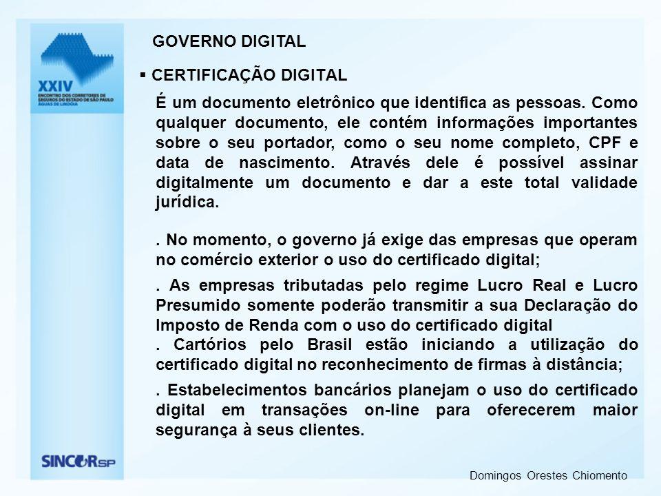 Domingos Orestes Chiomento CERTIFICAÇÃO DIGITAL GOVERNO DIGITAL É um documento eletrônico que identifica as pessoas. Como qualquer documento, ele cont