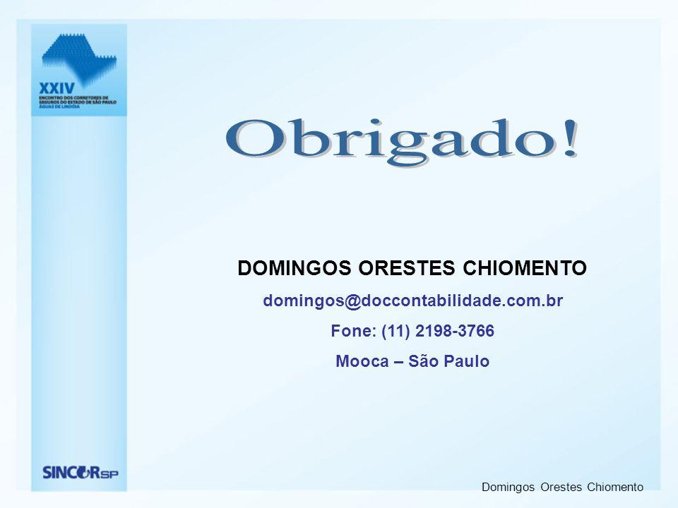 Domingos Orestes Chiomento DOMINGOS ORESTES CHIOMENTO domingos@doccontabilidade.com.br Fone: (11) 2198-3766 Mooca – São Paulo
