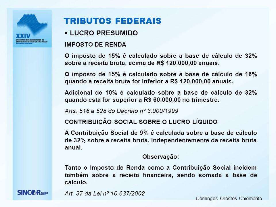 Domingos Orestes Chiomento TRIBUTOS FEDERAIS LUCRO PRESUMIDO IMPOSTO DE RENDA O imposto de 15% é calculado sobre a base de cálculo de 32% sobre a rece