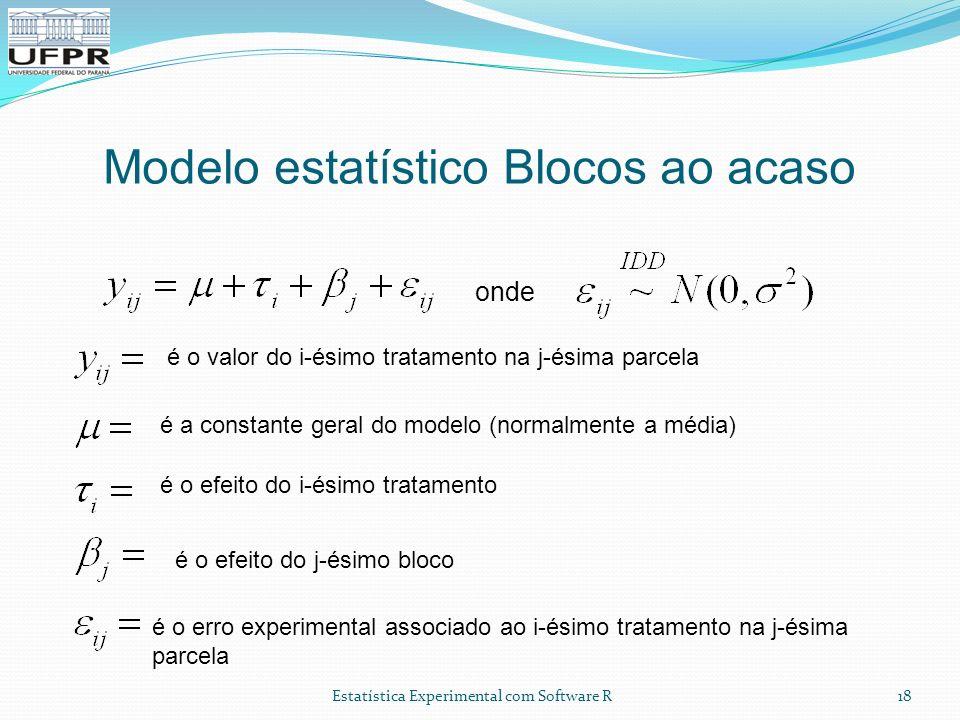 Estatística Experimental com Software R Modelo estatístico Blocos ao acaso 18 é o valor do i-ésimo tratamento na j-ésima parcela é a constante geral d