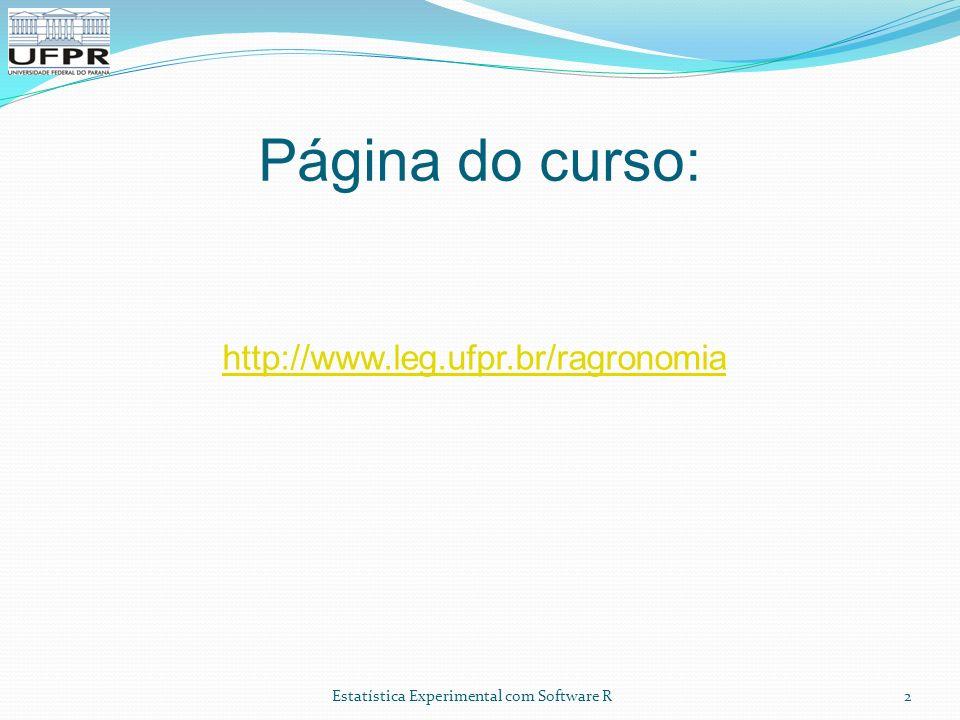 Estatística Experimental com Software R Página do curso: 2 http://www.leg.ufpr.br/ragronomia