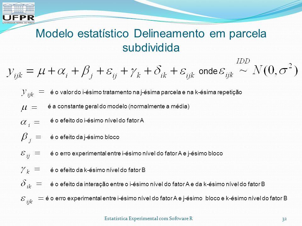 Estatística Experimental com Software R Modelo estatístico Delineamento em parcela subdividida 32 é o valor do i-ésimo tratamento na j-ésima parcela e