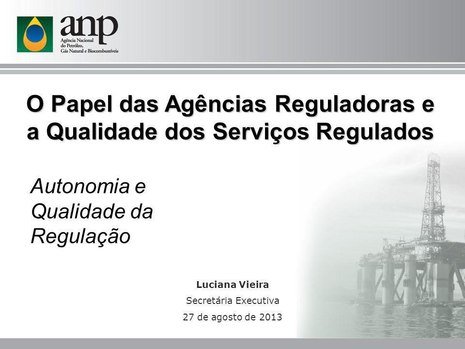 Luciana Vieira Secretária Executiva 27 de agosto de 2013 O Papel das Agências Reguladoras e a Qualidade dos Serviços Regulados Autonomia e Qualidade d