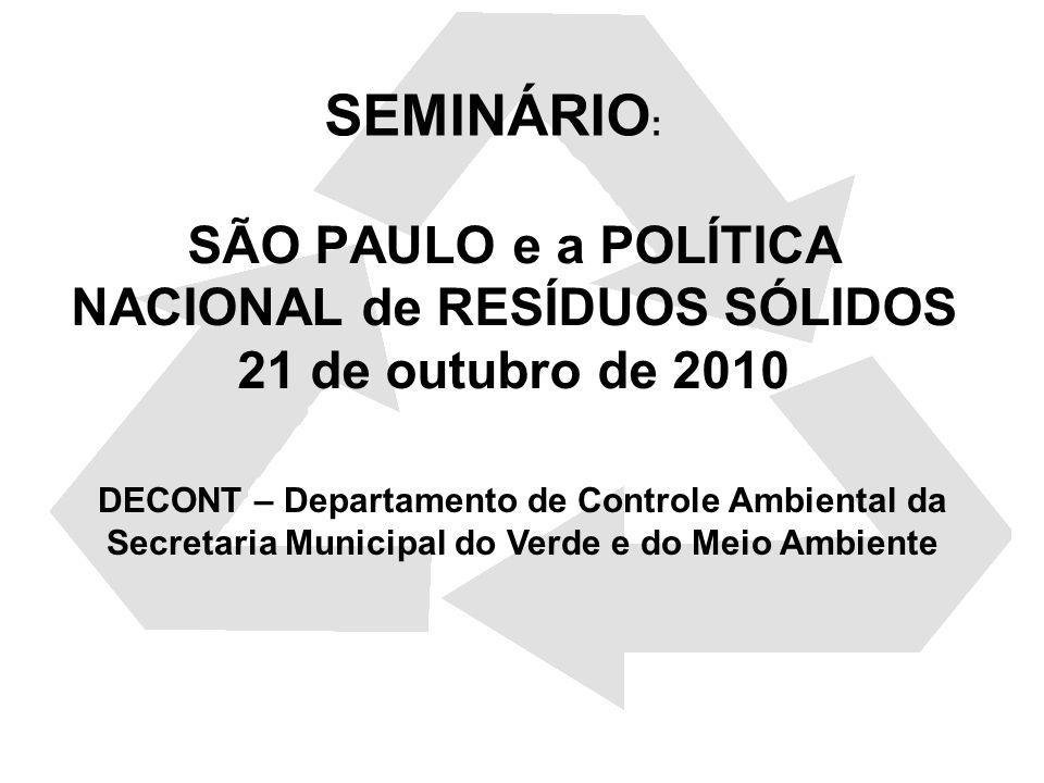SÃO PAULO e a POLÍTICA NACIONAL de RESÍDUOS SÓLIDOS 21 de outubro de 2010 DECONT – Departamento de Controle Ambiental da Secretaria Municipal do Verde