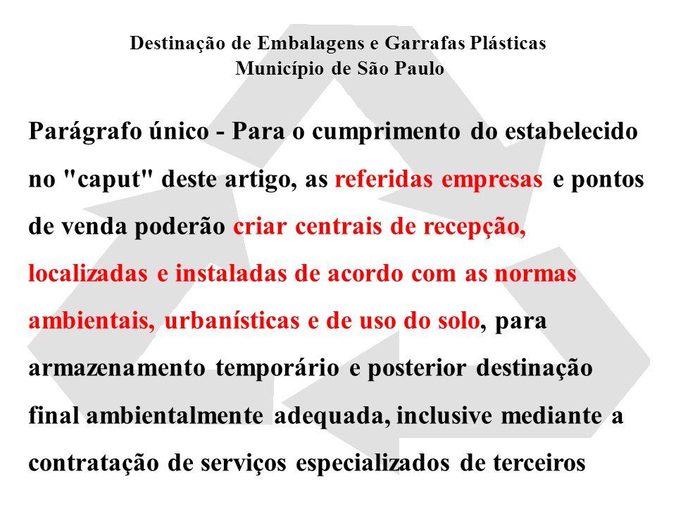 Destinação de Embalagens e Garrafas Plásticas Município de São Paulo Parágrafo único - Para o cumprimento do estabelecido no