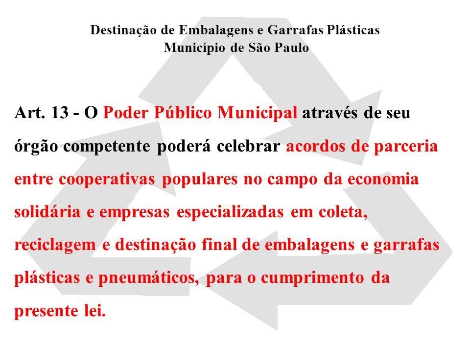 Destinação de Embalagens e Garrafas Plásticas Município de São Paulo Art. 13 - O Poder Público Municipal através de seu órgão competente poderá celebr