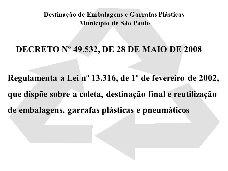 Destinação de Embalagens e Garrafas Plásticas Município de São Paulo DECRETO Nº 49.532, DE 28 DE MAIO DE 2008 Regulamenta a Lei nº 13.316, de 1º de fe