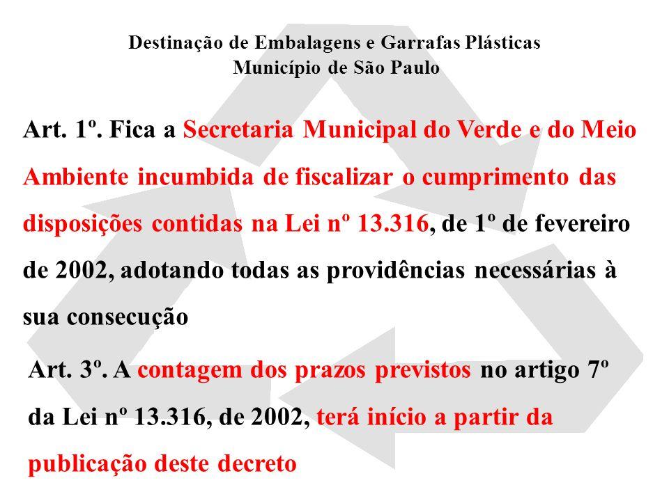 Destinação de Embalagens e Garrafas Plásticas Município de São Paulo Art. 1º. Fica a Secretaria Municipal do Verde e do Meio Ambiente incumbida de fis