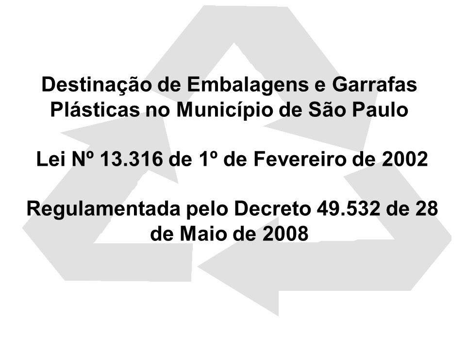 Destinação de Embalagens e Garrafas Plásticas no Município de São Paulo Lei Nº 13.316 de 1º de Fevereiro de 2002 Regulamentada pelo Decreto 49.532 de