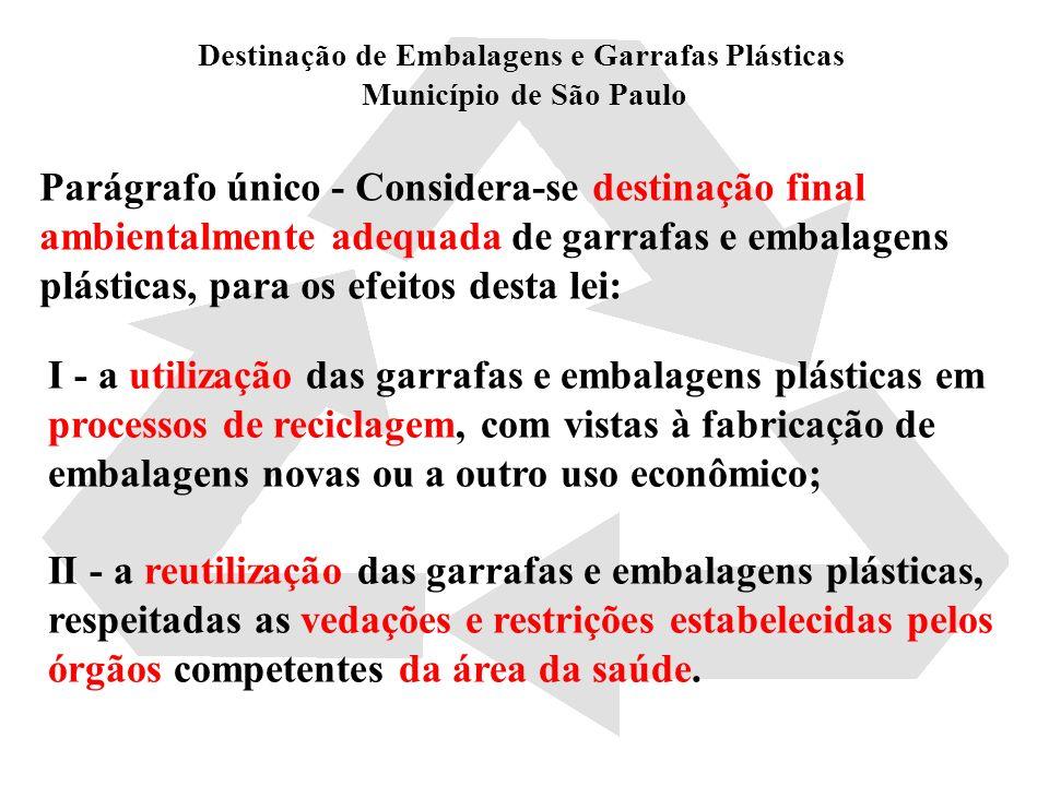 Destinação de Embalagens e Garrafas Plásticas Município de São Paulo Parágrafo único - Considera-se destinação final ambientalmente adequada de garraf