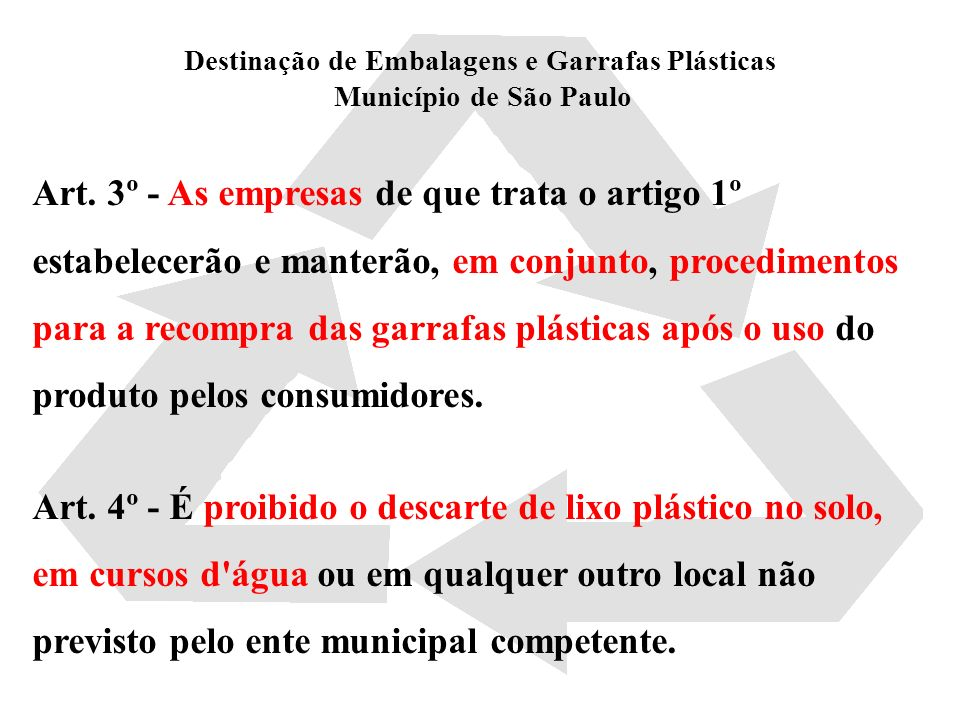 Destinação de Embalagens e Garrafas Plásticas Município de São Paulo Art. 3º - As empresas de que trata o artigo 1º estabelecerão e manterão, em conju
