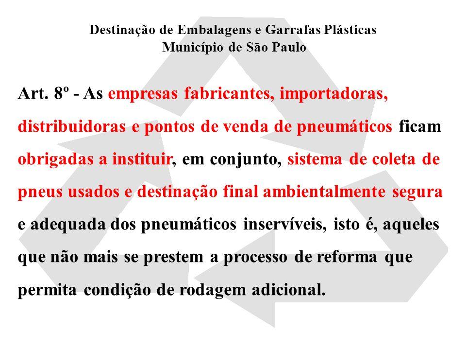 Destinação de Embalagens e Garrafas Plásticas Município de São Paulo Art. 8º - As empresas fabricantes, importadoras, distribuidoras e pontos de venda