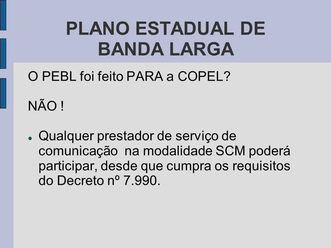 PLANO ESTADUAL DE BANDA LARGA Qualquer provedor poderá se beneficiar do Plano Estadual.