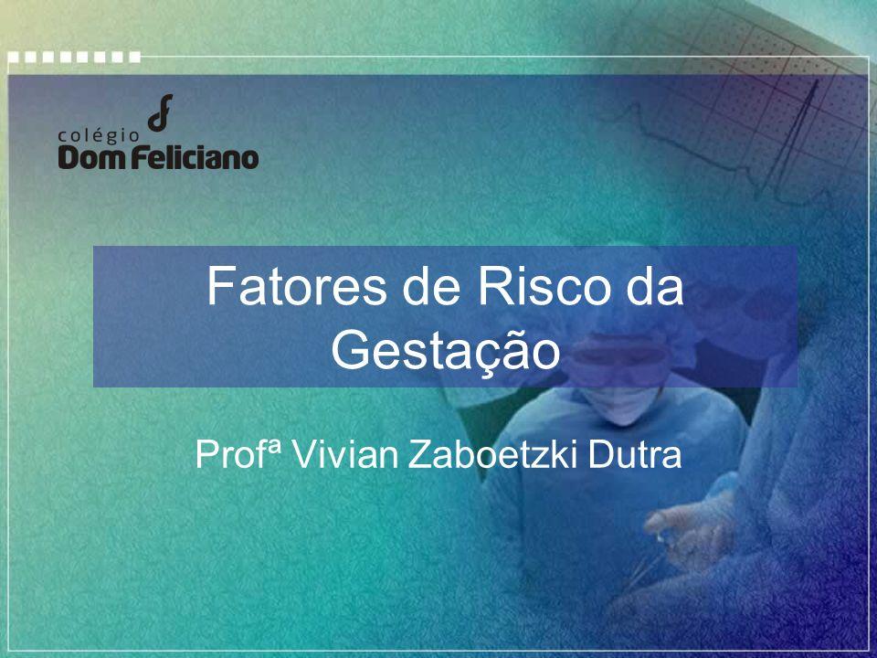 Fatores de Risco da Gestação Profª Vivian Zaboetzki Dutra