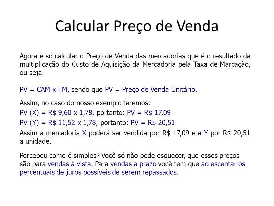 Calcular Preço de Venda Agora é só calcular o Preço de Venda das mercadorias que é o resultado da multiplicação do Custo de Aquisição da Mercadoria pe