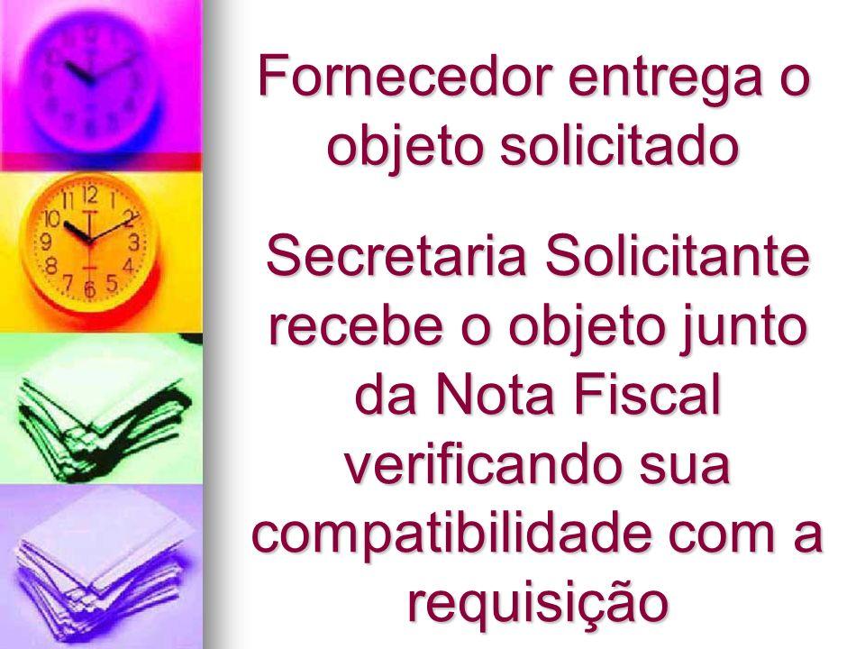 Fornecedor entrega o objeto solicitado Secretaria Solicitante recebe o objeto junto da Nota Fiscal verificando sua compatibilidade com a requisição