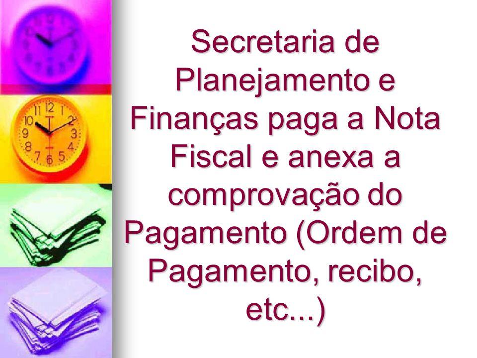Secretaria de Planejamento e Finanças paga a Nota Fiscal e anexa a comprovação do Pagamento (Ordem de Pagamento, recibo, etc...)