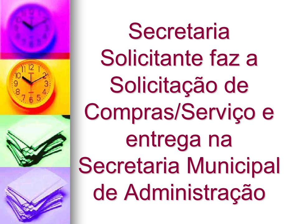 Secretaria Solicitante entrega requisição para o Fornecedor ( Arquivando a segunda via recibada/protocolo)