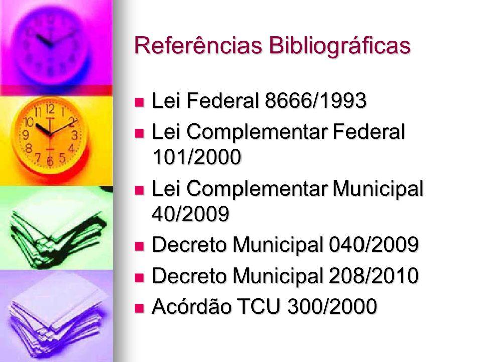 Referências Bibliográficas Lei Federal 8666/1993 Lei Federal 8666/1993 Lei Complementar Federal 101/2000 Lei Complementar Federal 101/2000 Lei Complem