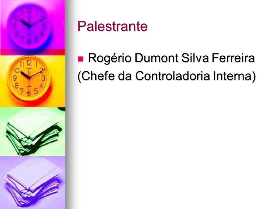 Palestrante Rogério Dumont Silva Ferreira Rogério Dumont Silva Ferreira (Chefe da Controladoria Interna)