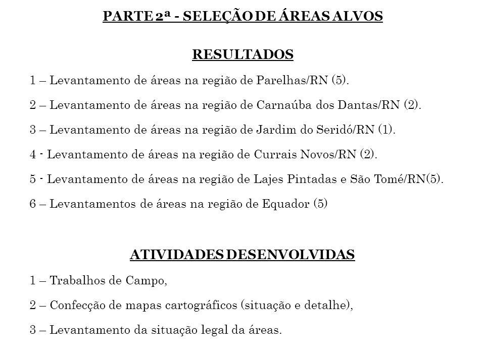 PARTE 2ª - SELEÇÃO DE ÁREAS ALVOS RESULTADOS 1 – Levantamento de áreas na região de Parelhas/RN (5). 2 – Levantamento de áreas na região de Carnaúba d