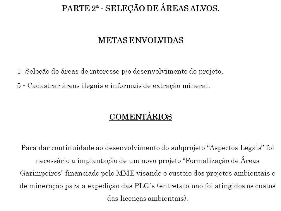 PARTE 2ª - SELEÇÃO DE ÁREAS ALVOS. METAS ENVOLVIDAS 1- Seleção de áreas de interesse p/o desenvolvimento do projeto, 5 - Cadastrar áreas ilegais e inf