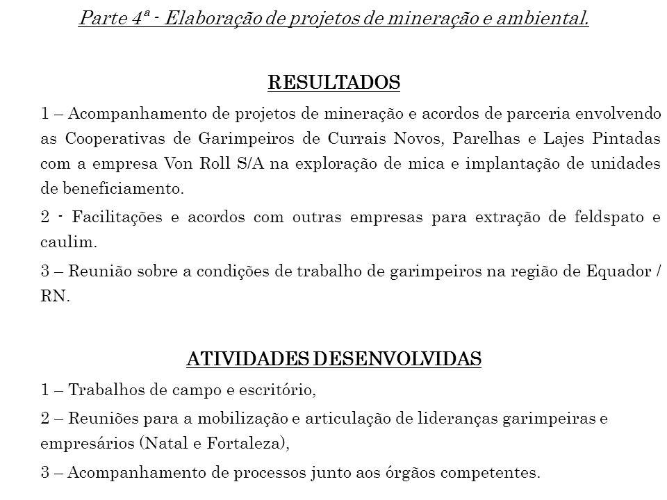Parte 4ª - Elaboração de projetos de mineração e ambiental. RESULTADOS 1 – Acompanhamento de projetos de mineração e acordos de parceria envolvendo as