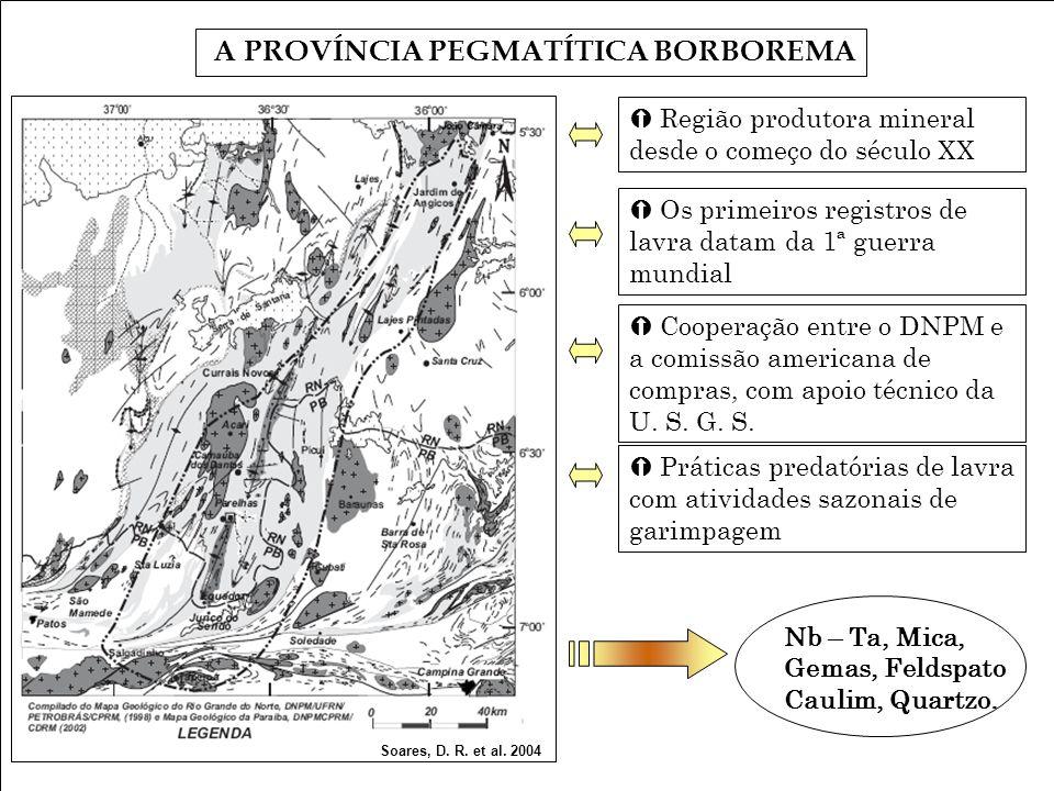 A PROVÍNCIA PEGMATÍTICA BORBOREMA Soares, D. R. et al. 2004 Região produtora mineral desde o começo do século XX Os primeiros registros de lavra datam