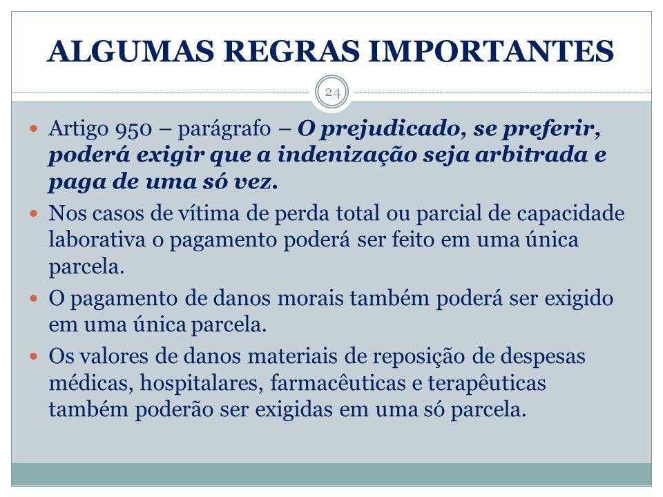 ALGUMAS REGRAS IMPORTANTES 24 Artigo 950 – parágrafo – O prejudicado, se preferir, poderá exigir que a indenização seja arbitrada e paga de uma só vez