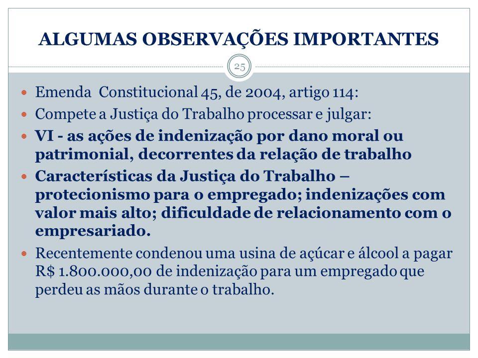 ALGUMAS OBSERVAÇÕES IMPORTANTES 25 Emenda Constitucional 45, de 2004, artigo 114: Compete a Justiça do Trabalho processar e julgar: VI - as ações de i