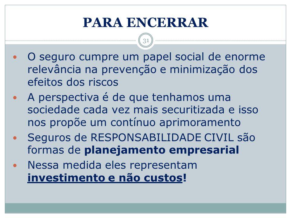PARA ENCERRAR 31 O seguro cumpre um papel social de enorme relevância na prevenção e minimização dos efeitos dos riscos A perspectiva é de que tenhamo