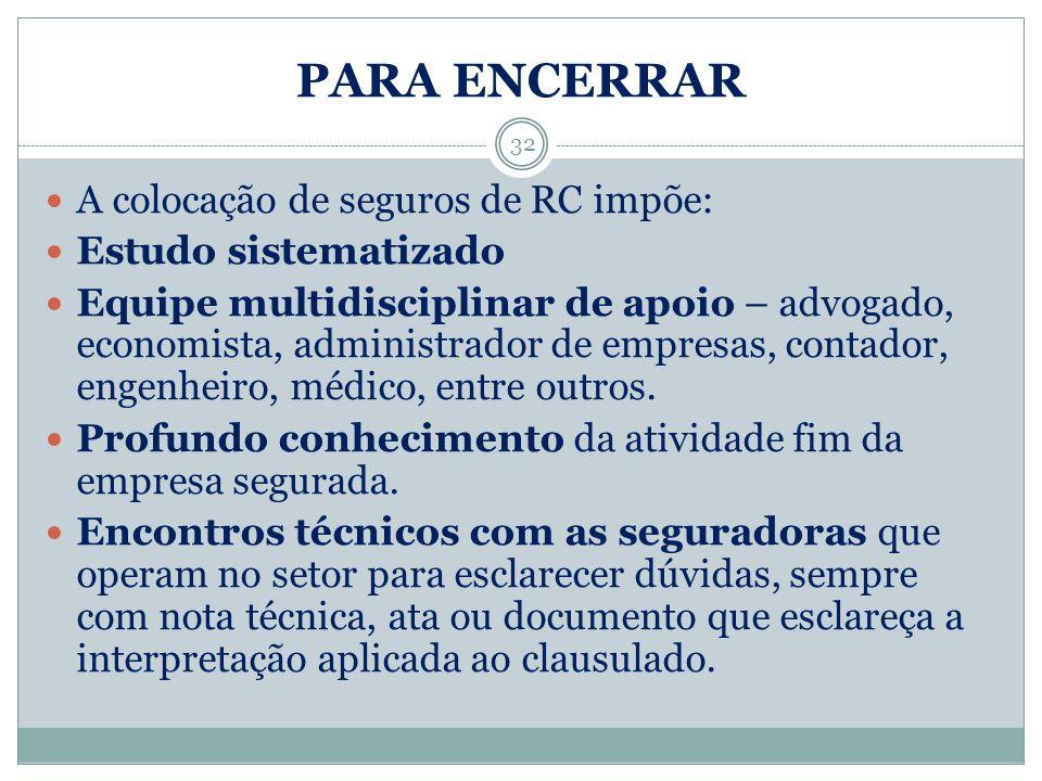 PARA ENCERRAR 32 A colocação de seguros de RC impõe: Estudo sistematizado Equipe multidisciplinar de apoio – advogado, economista, administrador de em