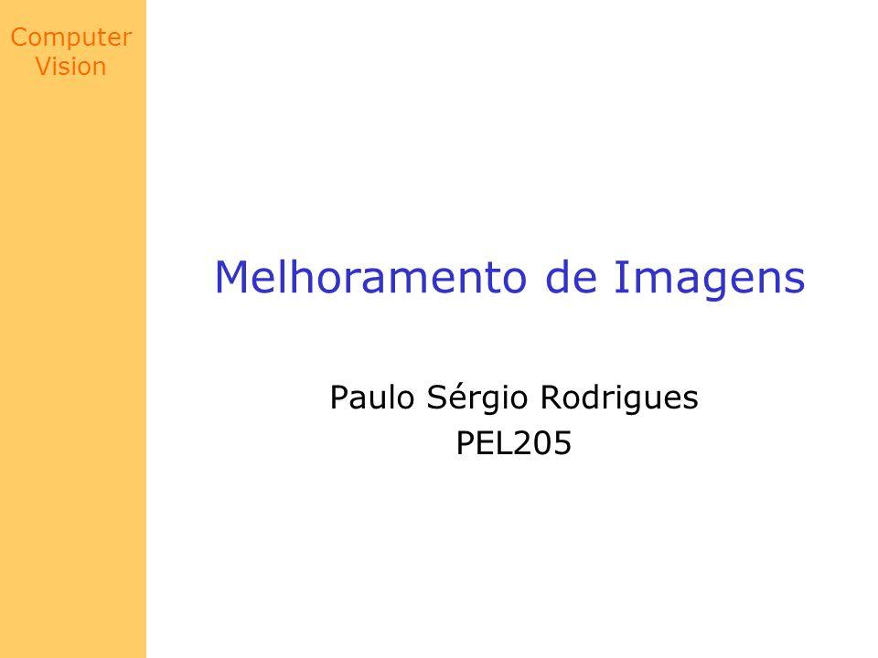 Computer Vision Melhoramento de Imagens Paulo Sérgio Rodrigues PEL205